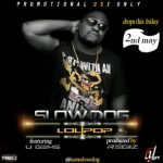 New Music : SlowDogg – Lollipop Ft. Ugems