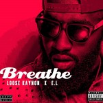 New Music: Loose Kaynon – Breathe Ft. E.L (Prod.By Kid Konnect)