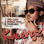 New Music: Kheengz – Red Cups & Shisha Pots and Tauraro