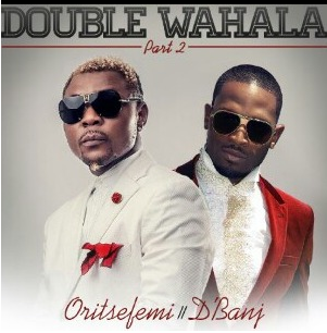 Oritse Femi - Double Wahala Ft. D'Banj ARt