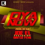 New Music: Joe El – Oya Now ft. Oritse Femi (Produced by OJB)