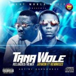 Music: Jaywon – Tana Wole (Reloaded + Remix) ft. Reminisce