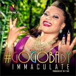New Music: Immaculate – Gogo Baby (Prod. By Tee-Y Mix)