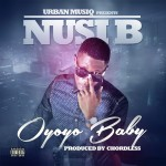 New Music: Nusi B – Oyoyo Baby [Prod. Chordless]