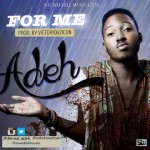 Music: Adeh – For Me (Prod. By Victoriouz Icon)