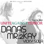 New Music: Danas, Mr 2kay, Vicky Sola – Unite Against Terror (Prod. DMH)