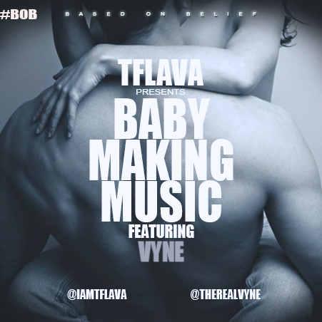 T-Flava - Baby Making Music ft. Vyne-Art