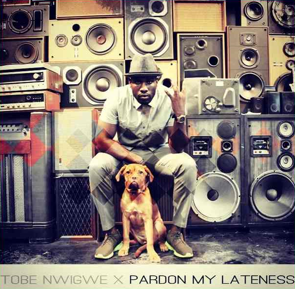 Tobe Nwigwe - Pardon My Lateness
