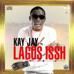 "Kay Jay is Set with ""Lagos Issh"" 