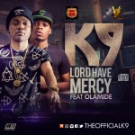 New Video: K9 – Lord Have Mercy ft. Olamide